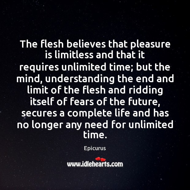 The flesh believes that pleasure is limitless and that it requires unlimited Image