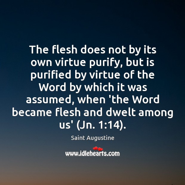 The flesh does not by its own virtue purify, but is purified Image