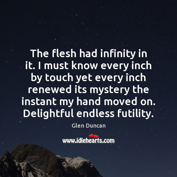 Image, The flesh had infinity in it. I must know every inch by