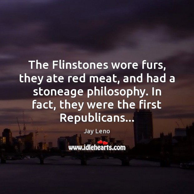 The Flinstones wore furs, they ate red meat, and had a stoneage Image
