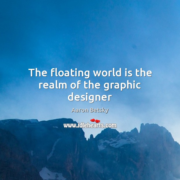 Image, The floating world is the realm of the graphic designer