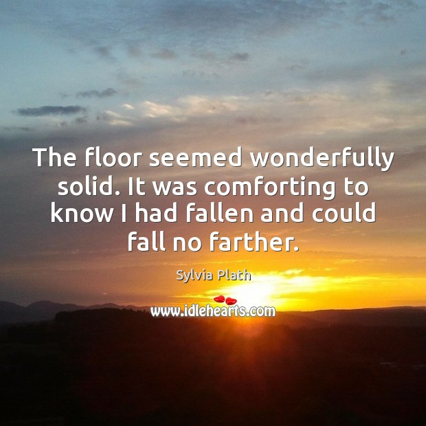 Image, The floor seemed wonderfully solid. It was comforting to know I had