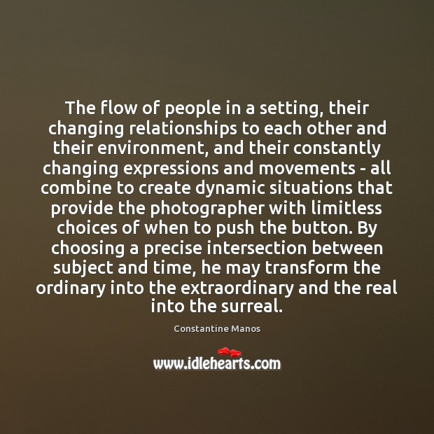 The flow of people in a setting, their changing relationships to each Image