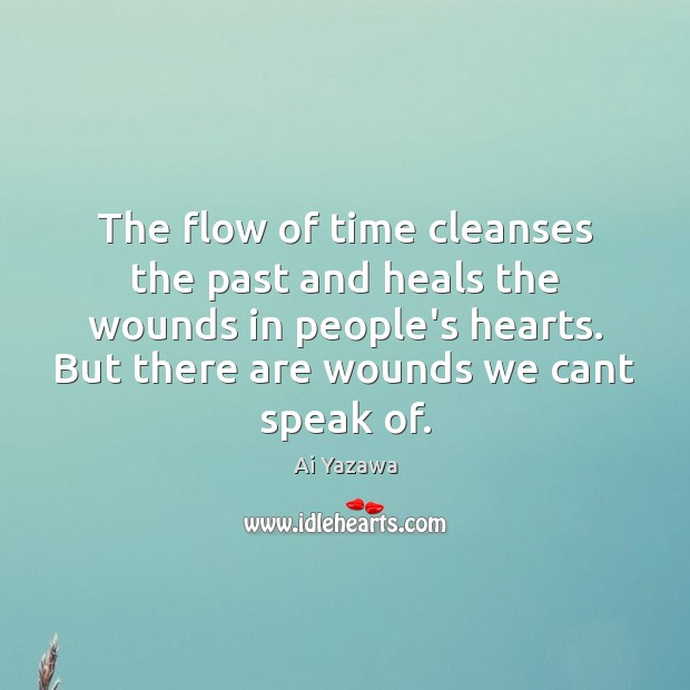 The flow of time cleanses the past and heals the wounds in Ai Yazawa Picture Quote