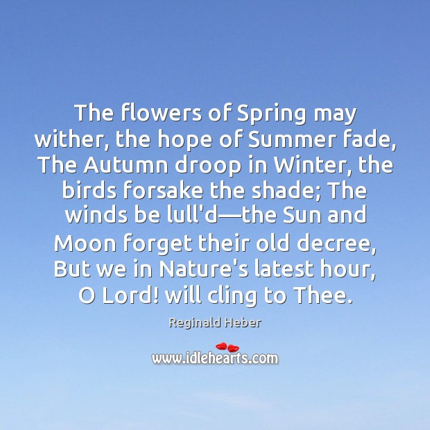 The flowers of Spring may wither, the hope of Summer fade, The Image