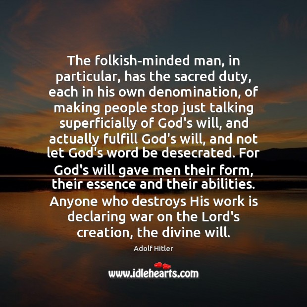 The folkish-minded man, in particular, has the sacred duty, each in his Image