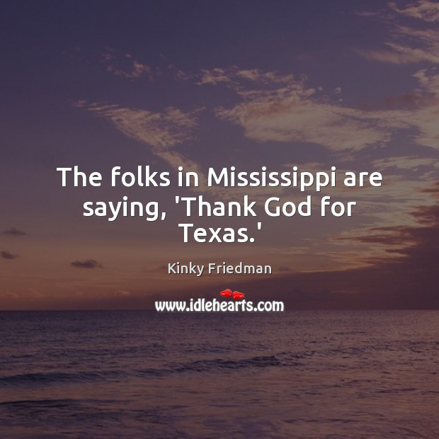 Image, The folks in Mississippi are saying, 'Thank God for Texas.'