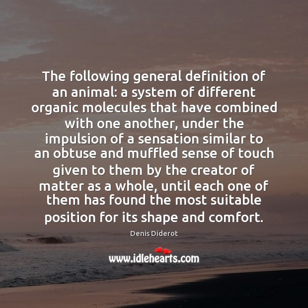 The following general definition of an animal: a system of different organic Denis Diderot Picture Quote