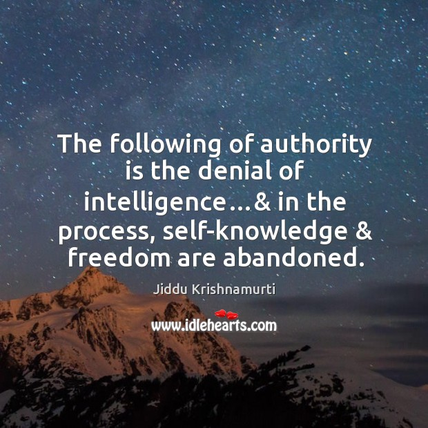 Image, The following of authority is the denial of intelligence…& in the process, self-knowledge & freedom are abandoned.