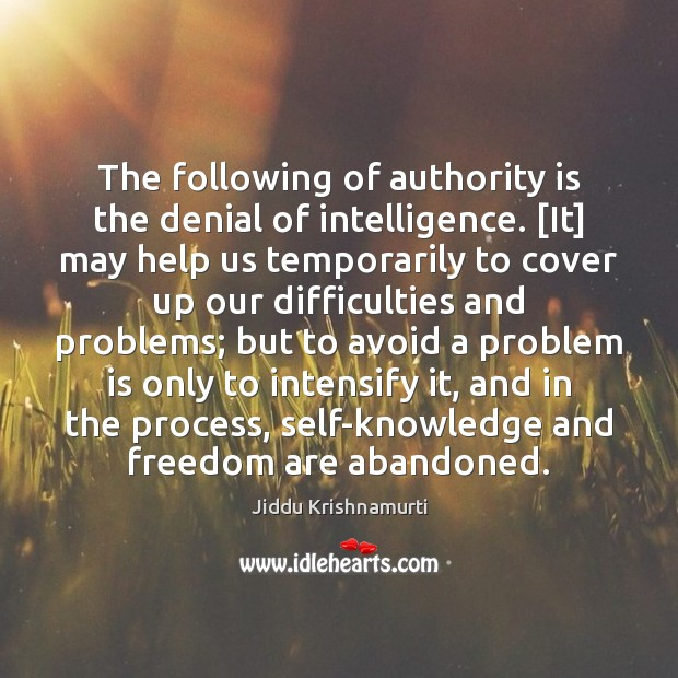 Image, The following of authority is the denial of intelligence. [It] may help