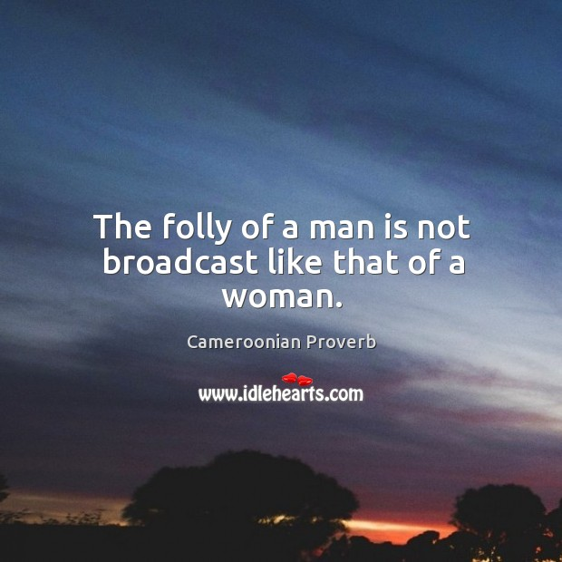 The folly of a man is not broadcast like that of a woman. Cameroonian Proverbs Image