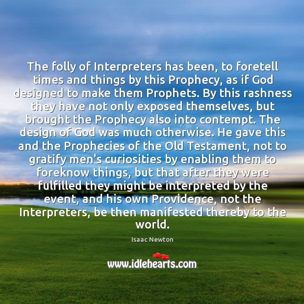 The folly of Interpreters has been, to foretell times and things by Image