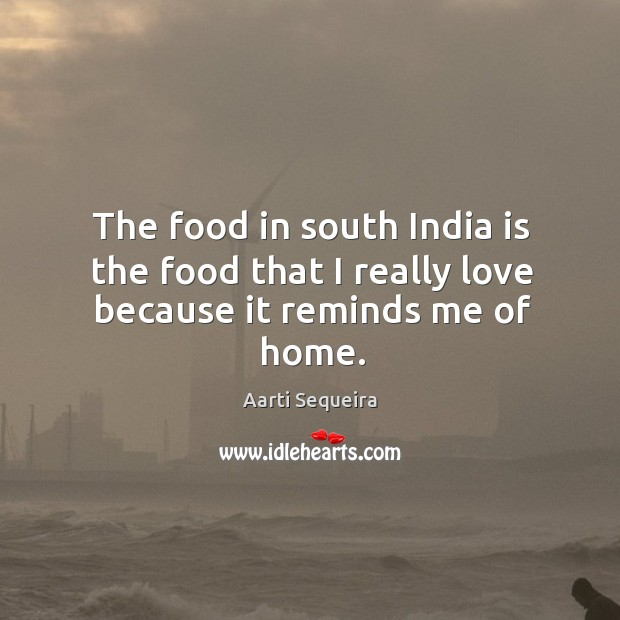 Image, The food in south india is the food that I really love because it reminds me of home.