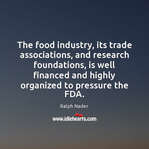 The food industry, its trade associations, and research foundations, is well financed Image