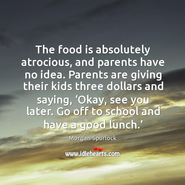 The food is absolutely atrocious, and parents have no idea. Image