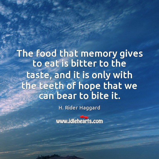 The food that memory gives to eat is bitter to the taste, H. Rider Haggard Picture Quote