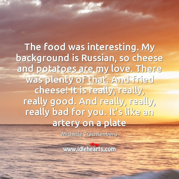 Image, The food was interesting. My background is Russian, so cheese and potatoes