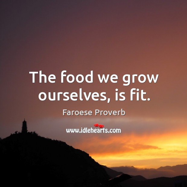 The food we grow ourselves, is fit. Faroese Proverbs Image