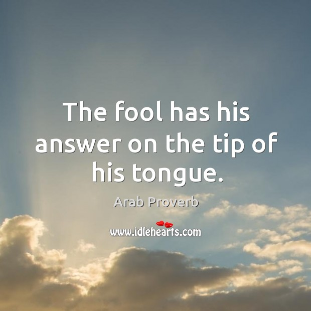 Image, The fool has his answer on the tip of his tongue.
