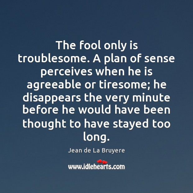 The fool only is troublesome. A plan of sense perceives when he Image