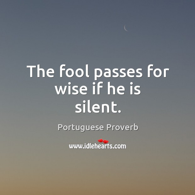 Image, The fool passes for wise if he is silent.