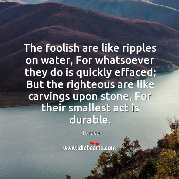 Image, The foolish are like ripples on water, for whatsoever they do is quickly effaced;