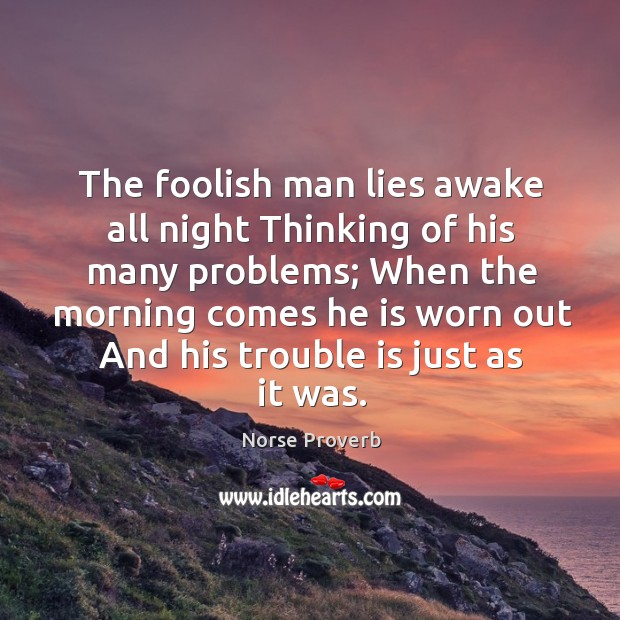 The foolish man lies awake all night thinking of his many problems Norse Proverbs Image