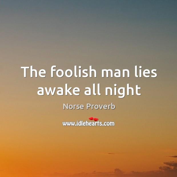 The foolish man lies awake all night Norse Proverbs Image