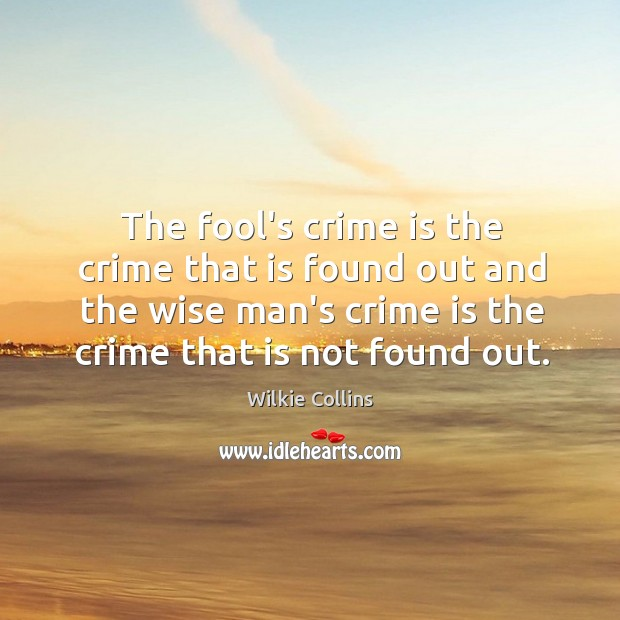 The fool's crime is the crime that is found out and the Image