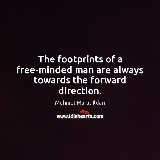 The footprints of a free-minded man are always towards the forward direction. Image
