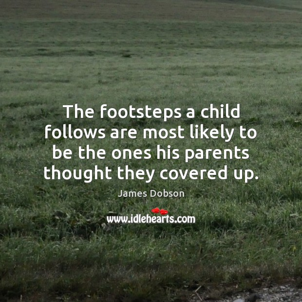 The footsteps a child follows are most likely to be the ones James Dobson Picture Quote