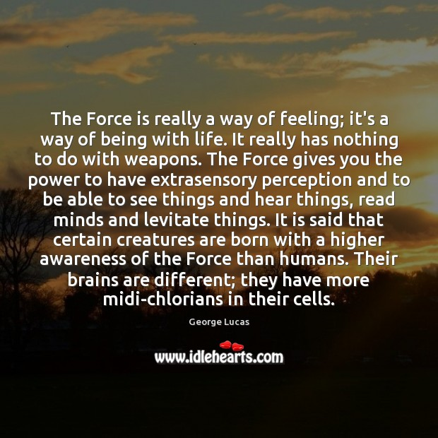 The Force is really a way of feeling; it's a way of George Lucas Picture Quote