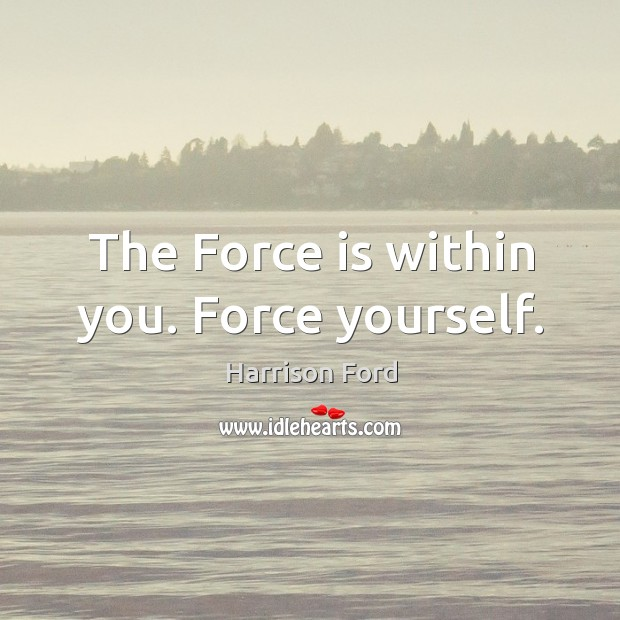 Image, The Force is within you. Force yourself.