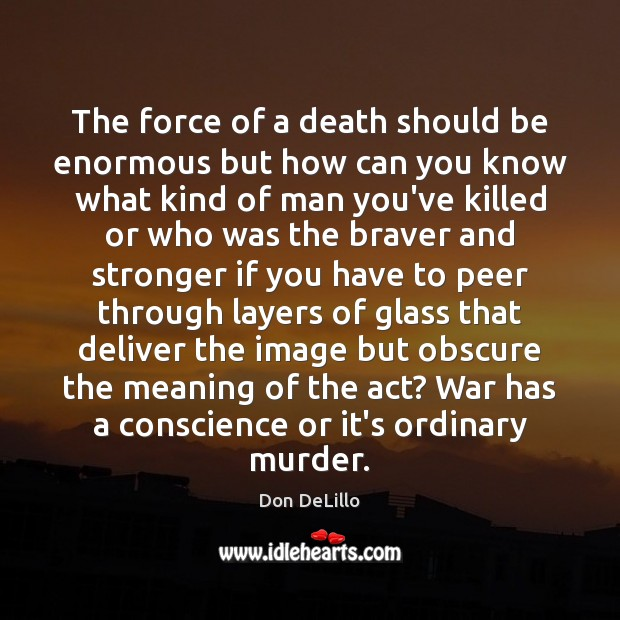 Image, The force of a death should be enormous but how can you