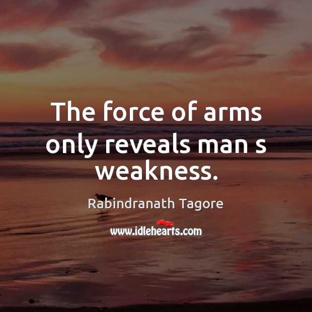Image, The force of arms only reveals man s weakness.