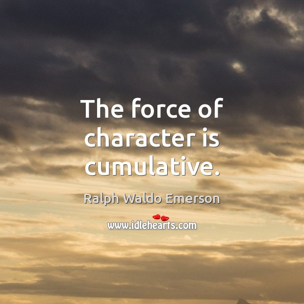 The force of character is cumulative. Image