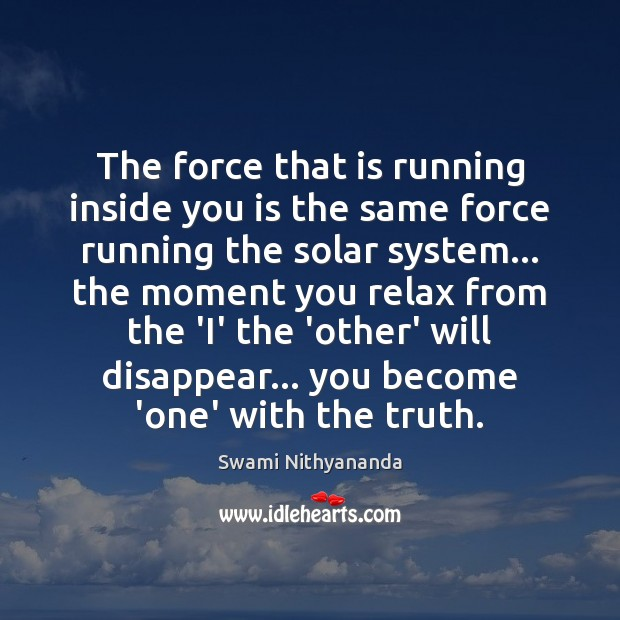 The force that is running inside you is the same force running Image