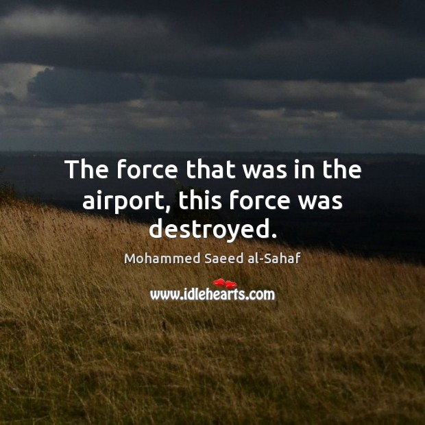 The force that was in the airport, this force was destroyed. Image