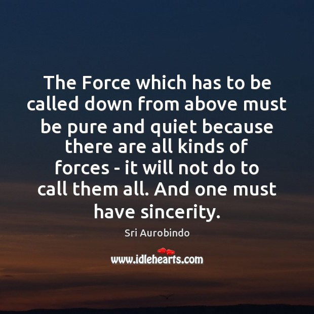 The Force which has to be called down from above must be Sri Aurobindo Picture Quote