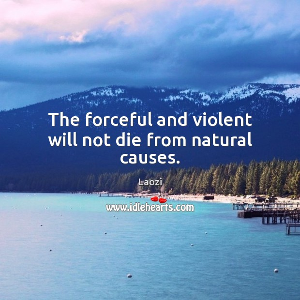 Image, The forceful and violent will not die from natural causes.