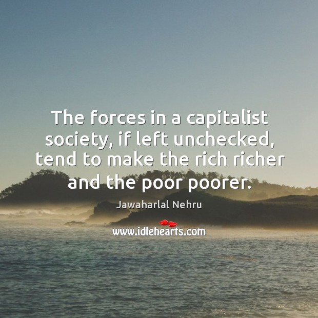 The forces in a capitalist society, if left unchecked, tend to make the rich richer and the poor poorer. Image