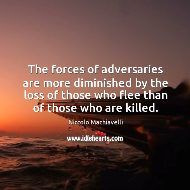 The forces of adversaries are more diminished by the loss of those Image