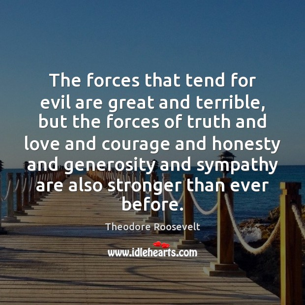 The forces that tend for evil are great and terrible, but the Theodore Roosevelt Picture Quote