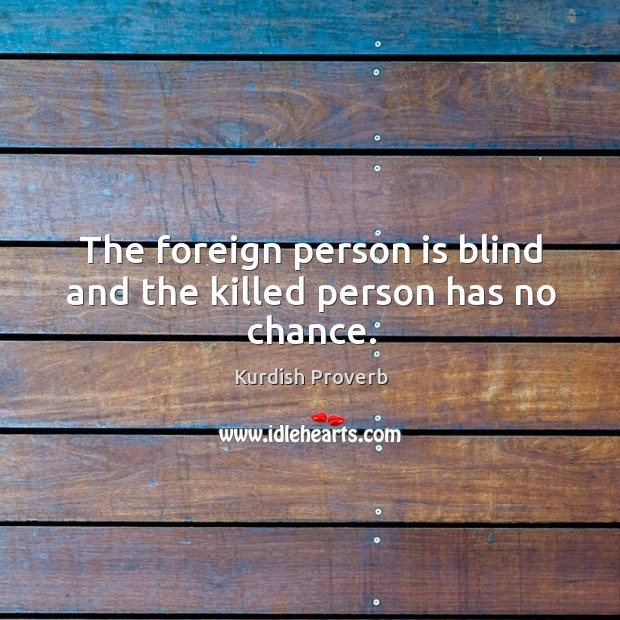 Image, The foreign person is blind and the killed person has no chance.