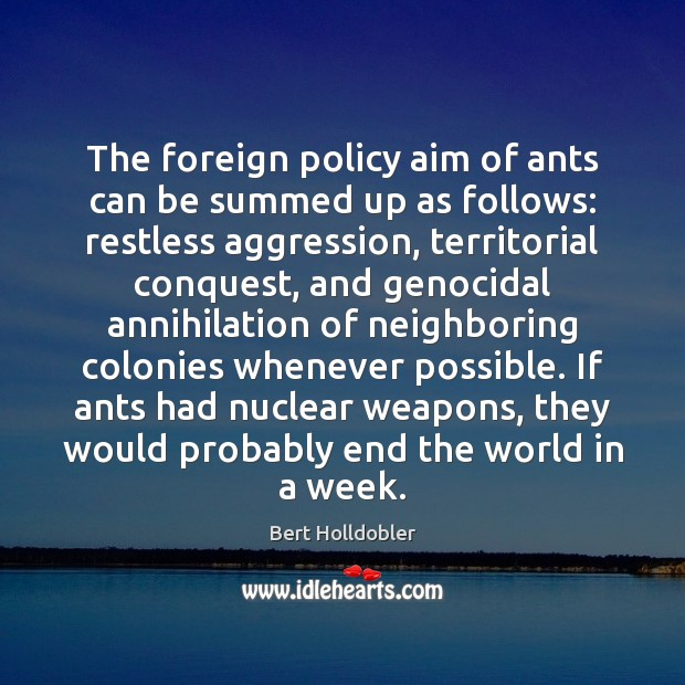 Image, The foreign policy aim of ants can be summed up as follows: