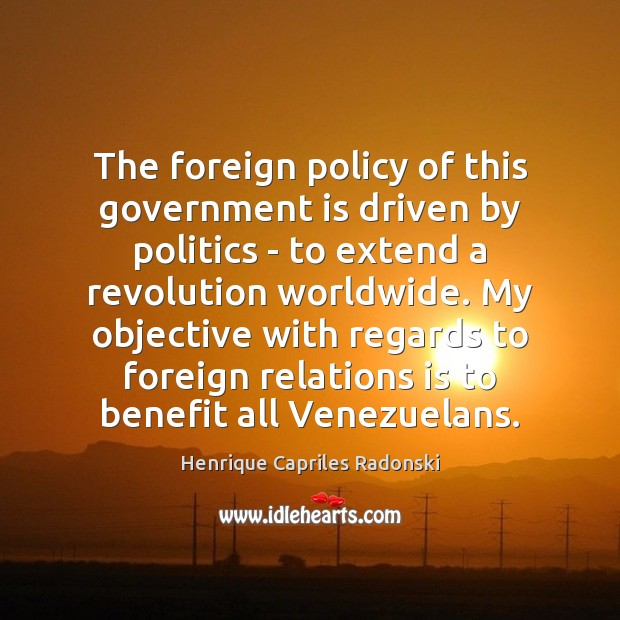 Image, The foreign policy of this government is driven by politics – to