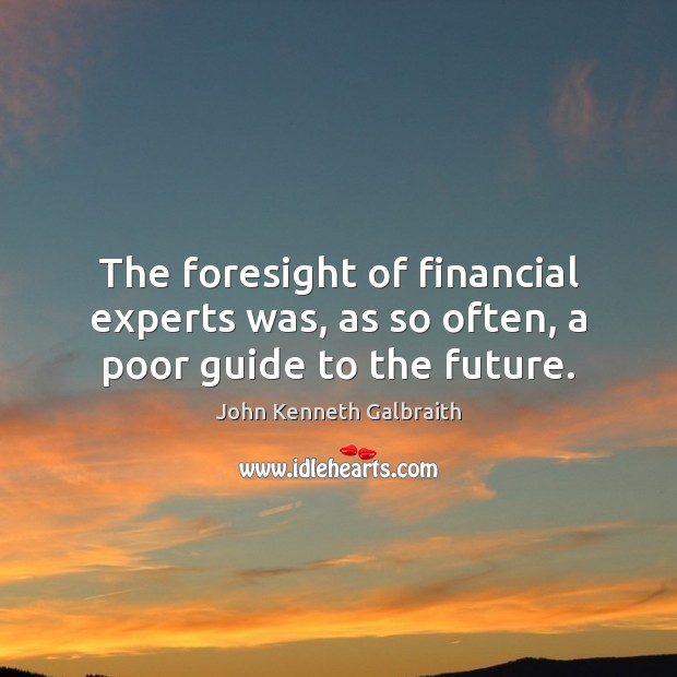 The foresight of financial experts was, as so often, a poor guide to the future. Image