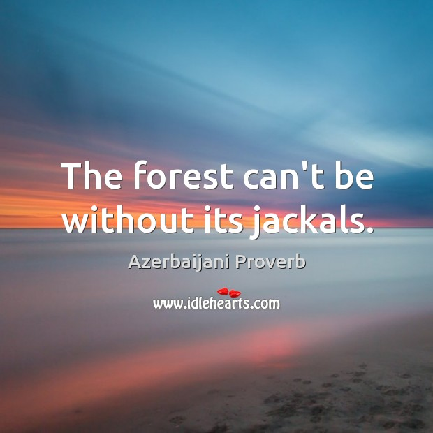 The forest can't be without its jackals. Azerbaijani Proverbs Image