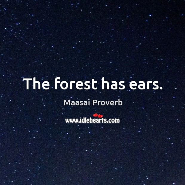 The forest has ears. Maasai Proverbs Image