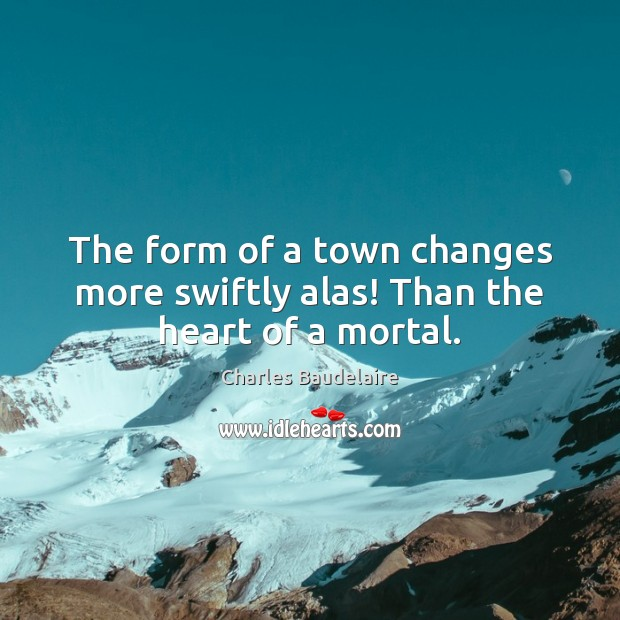 The form of a town changes more swiftly alas! Than the heart of a mortal. Image
